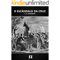 O Escândalo da Cruz, por C. H. Spurgeon
