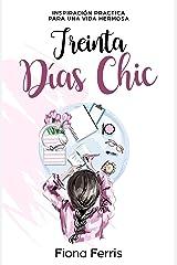 Treinta Días Chic: Inspiración practica para una vida hermosa (Spanish Edition) Kindle Edition