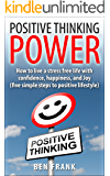 Positive Thinking Power: How to live a stress free life with confidence, happiness, and Joy: Five Simple Steps to Positive Lifestyle (thesuccesslife.com Book 4)
