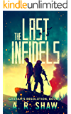 The Last Infidels: A Post-Apocalyptic Medical Techno Thriller Series (Graham's Resolution Book 3)