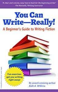 You Can Write Really! A Beginner's Guide to Writing Fiction: (How to Write Fiction)