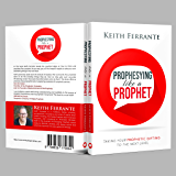 Prophesying Like a Prophet: Taking Your Prophetic Gift to the Next Level
