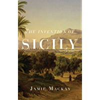 The Invention of Sicily: A Mediterranean History (English Edition)