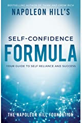Napoleon Hill's Self-Confidence Formula: Your Guide to Self-Reliance and Success (Official Publication of the Napoleon Hill Foundation) Kindle Edition
