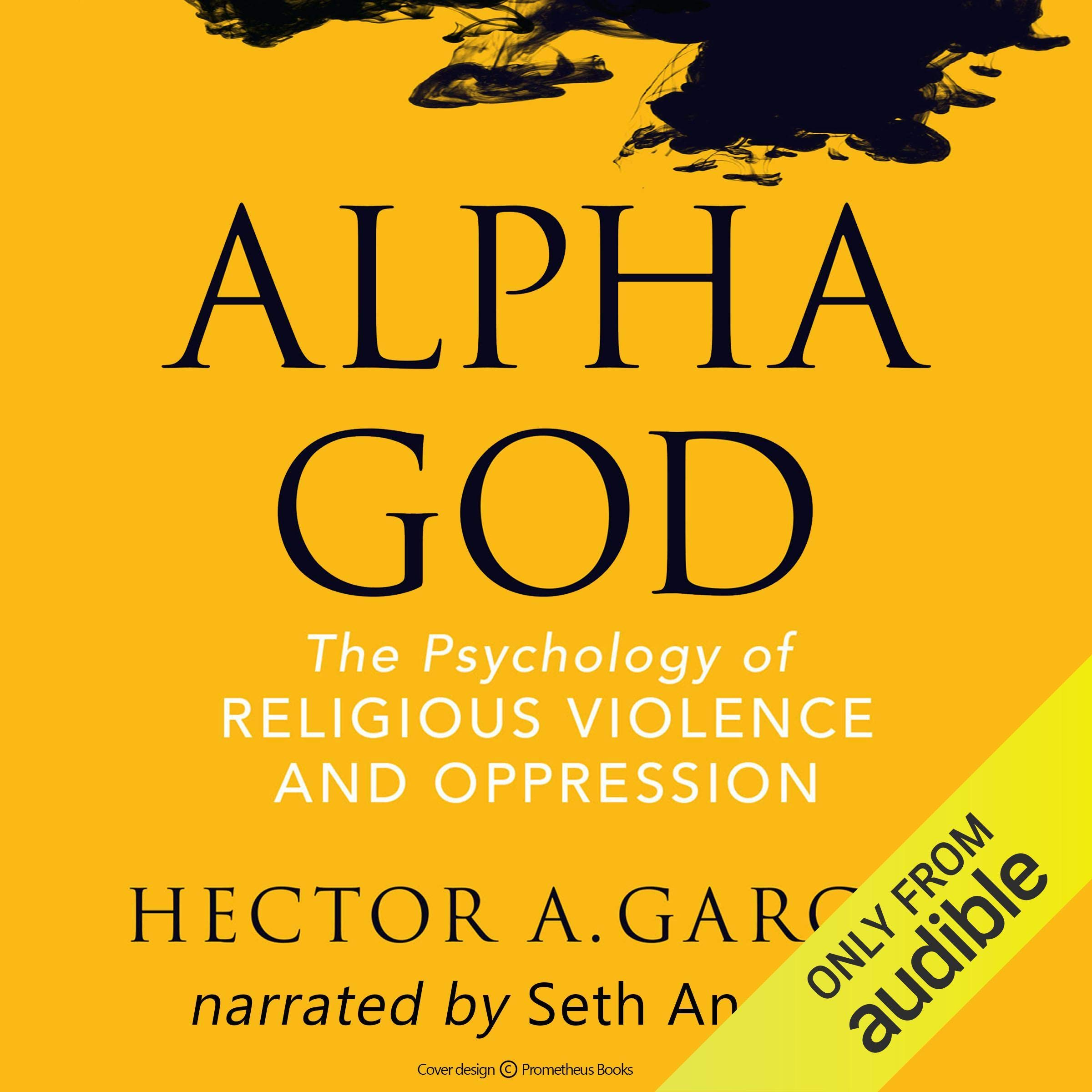 Alpha God  The Psychology Of Religious Violence And Oppression
