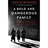 A Bold and Dangerous Family: The Remarkable Story of an Italian Mother, Her Two Sons, and Their Fight Against Fascism (The Re