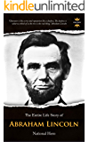ABRAHAM LINCOLN: National Hero. The Entire Life Story. Biography, Facts & Quotes (Great Biographies Book 52)