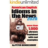 Idioms in the News - 1,000 phrases, real examples: 2020 Edition (English Edition)