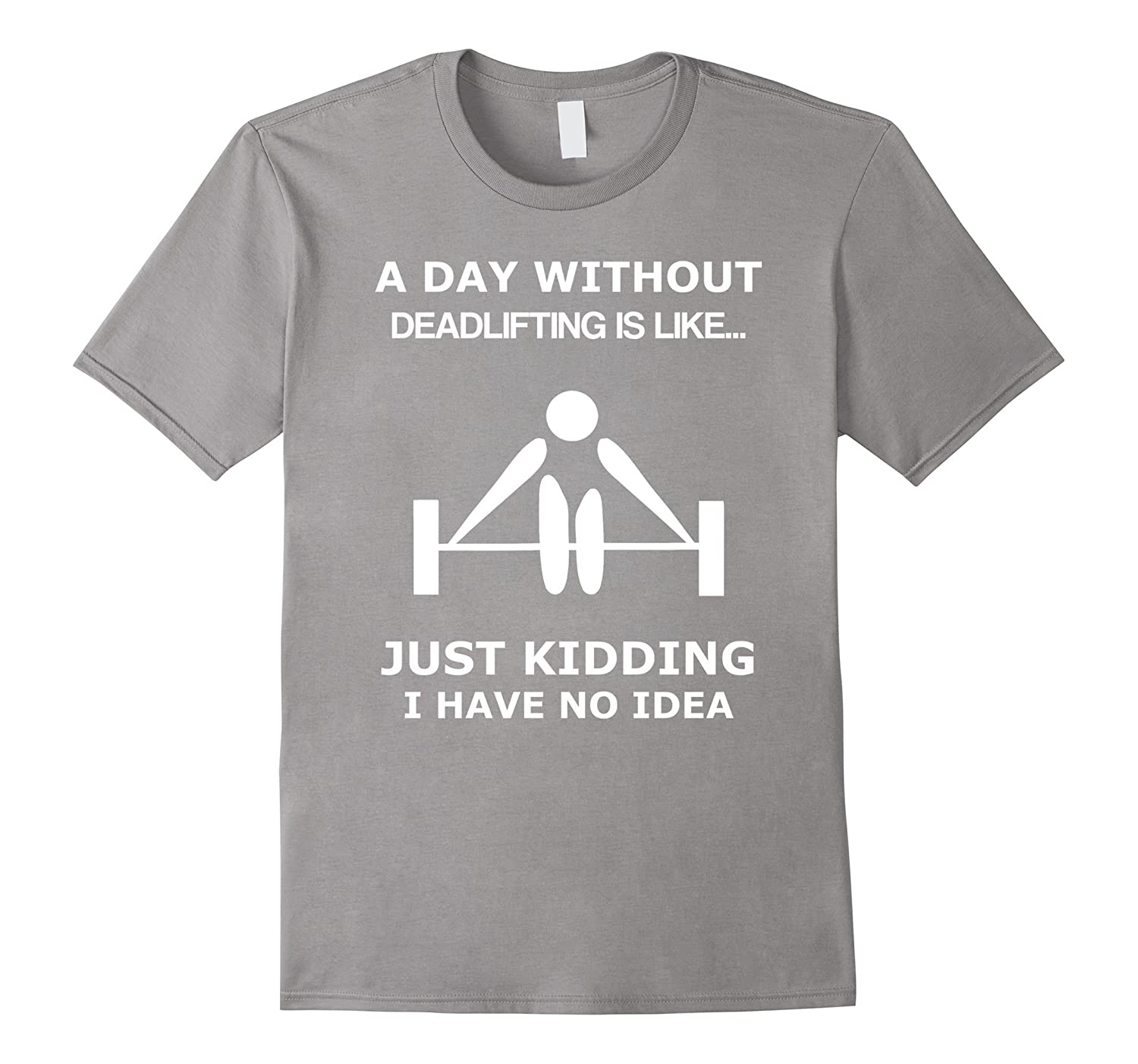 A Day Without Deadlifting Is Like Funny Gym T Shirt TD