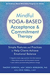 Mindful Yoga-Based Acceptance and Commitment Therapy: Simple Postures and Practices to Help Clients Achieve Emotional Balance Kindle Edition