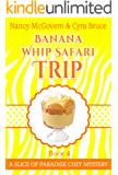 Banana Whip Safari Trip: A Culinary Cozy Mystery With A Delicious Recipe (Slice of Paradise Cozy Mysteries Book 4)