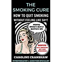 The Smoking Cure: How To Quit Smoking Without Feeling Like Sh*t