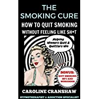 The Smoking Cure: How To Quit Smoking Without Feeling Like Sh*t (English Edition)