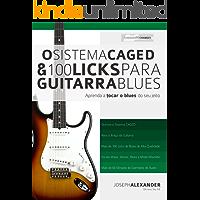 O Sistema CAGED e 100 Licks de Guitarra Blues: Aprenda a tocar o blues do seu jeito