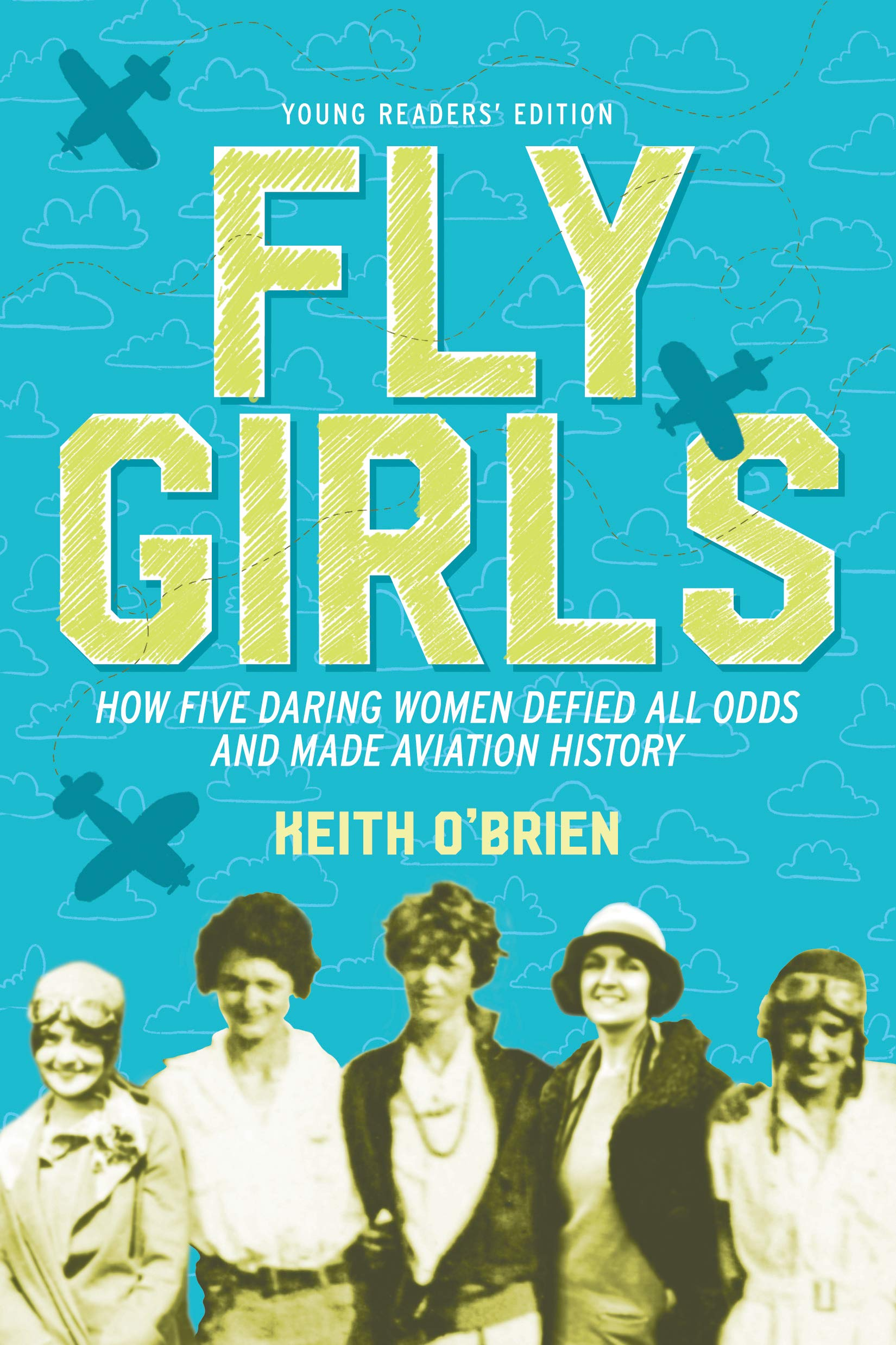 Fly Girls Young Readers' Edition: How Five Daring Women Defied All Odds and Made Aviation History