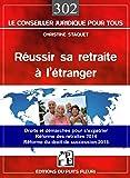 Réussir sa retraite à l'étranger... de A à Z: Droits et démarches pour s'expatrier. Réformes des retraites 2014. Réforme du droit de succession 2015.