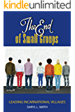 The End of Small Groups: Leading Incarnational Villages