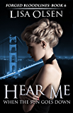 Hear Me When the Sun Goes Down (Forged Bloodlines Book 6)