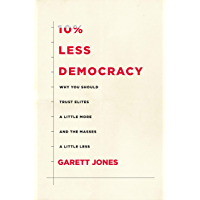 10% Less Democracy: Why You Should Trust Elites a Little More and the Masses a Little Less (English Edition)