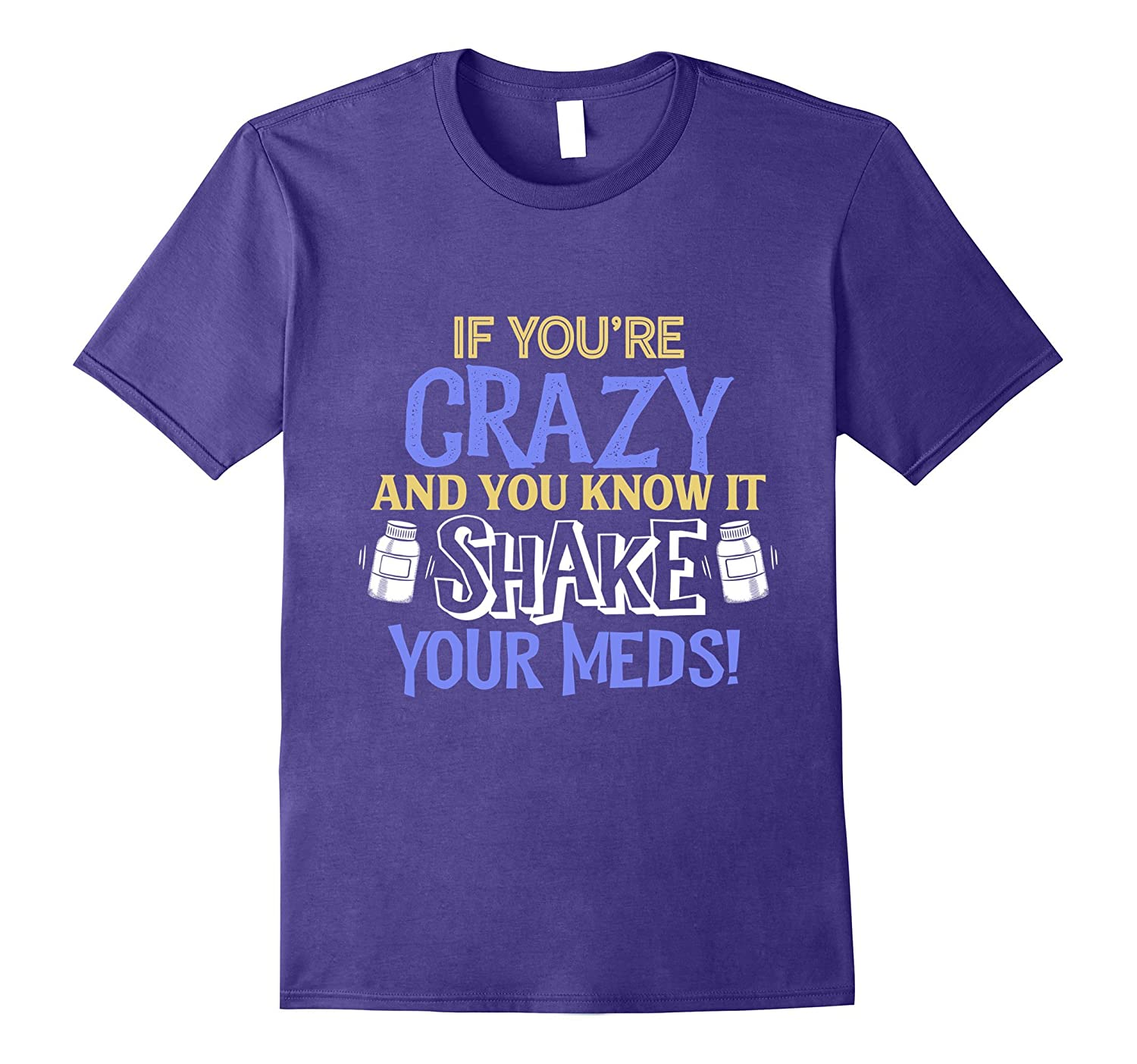 If Youre Crazy and You Know It Shake Your Meds Funny TShirt-CD