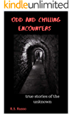 ODD AND CHILLING ENCOUNTERS: True stories of the unknown