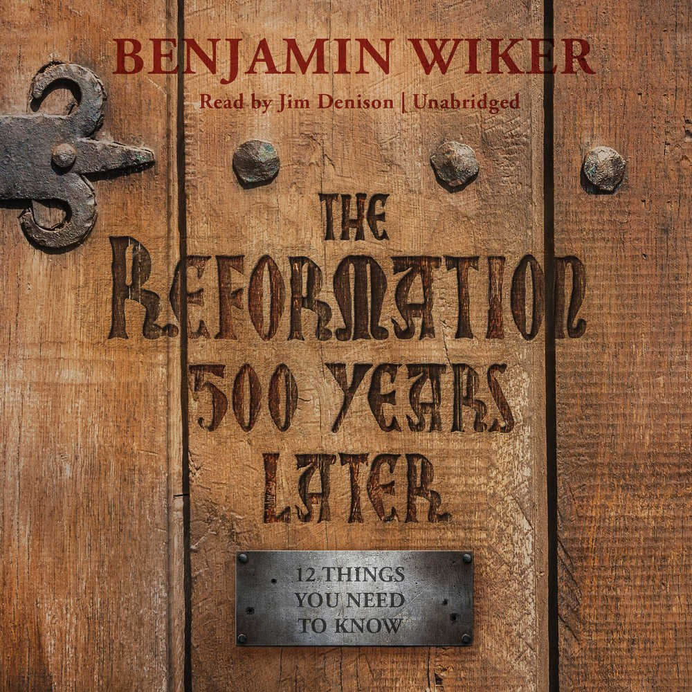 The Reformation 500 Years Later: 12 Things You Need to Know: Benjamin Wiker:  9781538437735: Amazon.com: Books