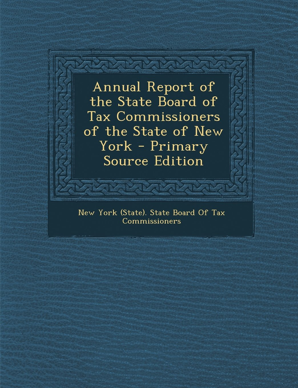Annual Report of the State Board of Tax Commissioners of the State of New York - Primary Source Edition pdf epub