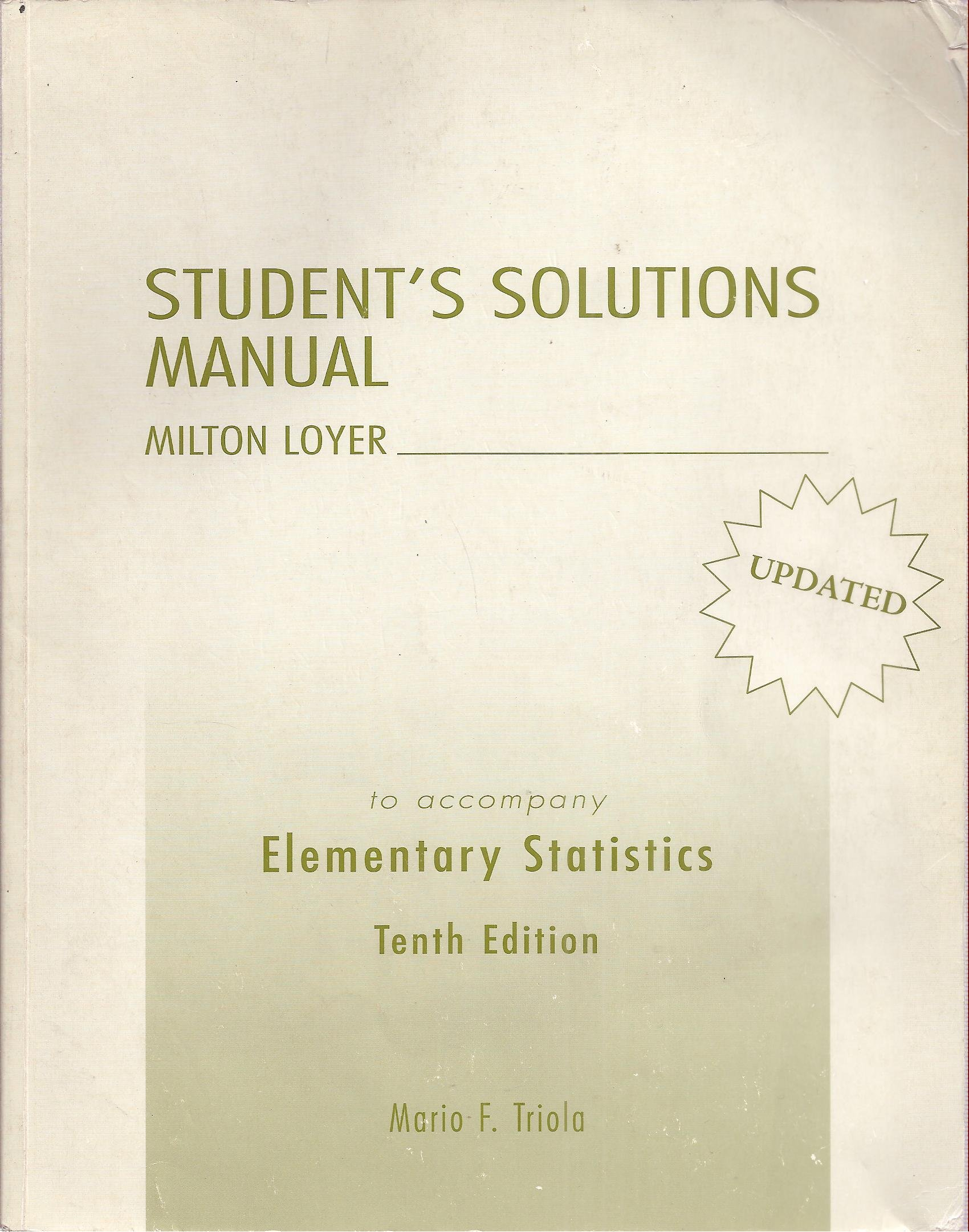 Student's Solutions Manual to Accompany Elementary Statistics Tenth  Edition: Milton Loyer, Mario F. Triola: 9780321470409: Amazon.com: Books