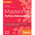 Mastering Python Networking: Your one stop solution to using Python for network automation, DevOps, and SDN
