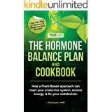 Hormone Balance Plan and Cookbook: How a Plant-Based approach can reset your endocrine system, restore energy, and fix metabo