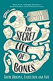 The Secret Life of Bones: Their Origins, Evolution and Fate