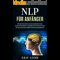 NLP: Wie Du deine Ziele erreichen und deine Träume verwirklichen kannst, in dem Du dein Unterbewusstsein mit den unfassbarsten NLP Techniken programmierst! ✅ (Glaubenssätze, NLP) (German Edition)