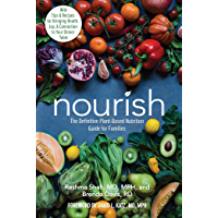 Nourish: The Definitive Plant-Based Nutrition Guide for Families--With Tips & Recipes for Bringing Health, Joy…