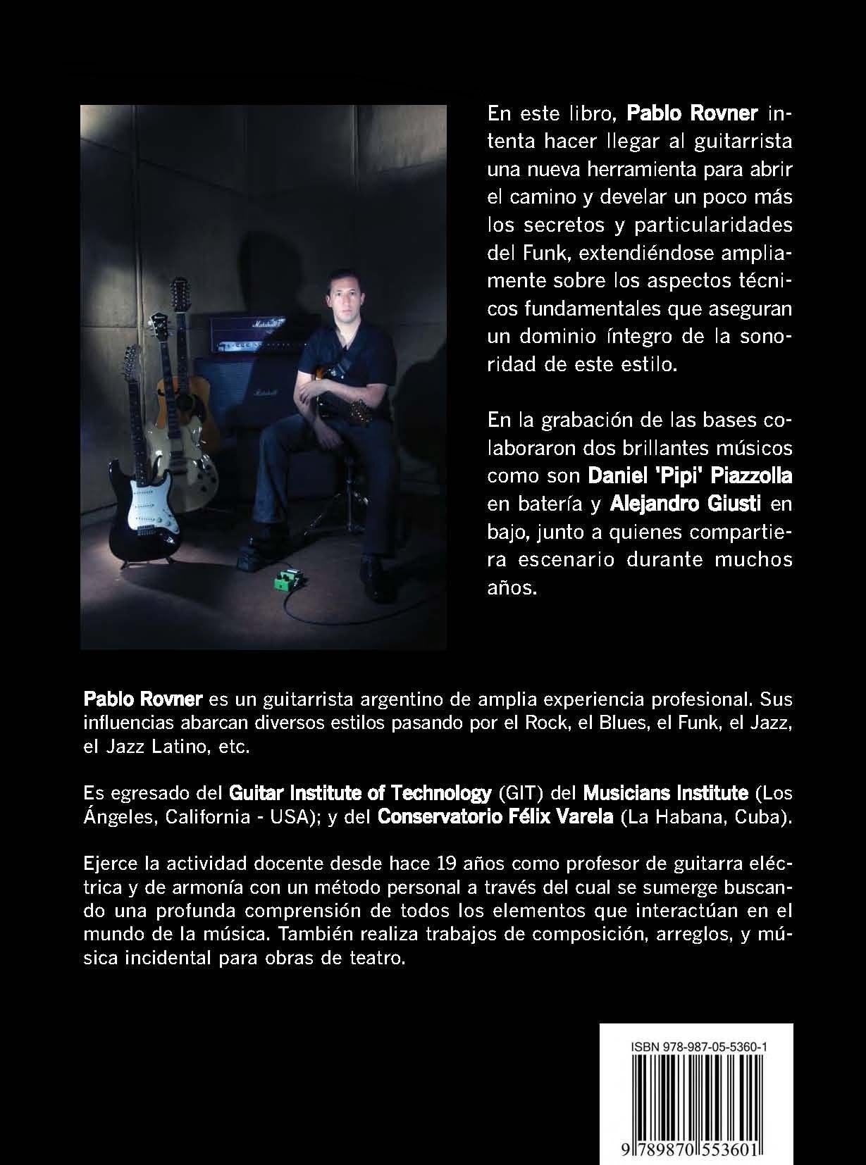 Guitarra Funk Rock (Métodos de Guitarra por Pablo Rovner): Pablo Rovner, Este libro intenta llegar al guitarrista como una nueva herramienta para abrir el ...
