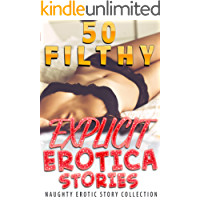 50 FILTHY, EXPLICIT EROTICA STORIES (Naughty Erotic Story Collection)