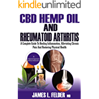 CBD Hemp Oil and Rheumatoid Arthritis: A Complete Guide to Healing Inflammation, Alleviating Chronic Pain And Restoring Physical Health Naturally Without Anti-inflammatory Recipes (English Edition)