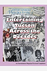 Entertaining Tucson Across the Decades: Volume 1: 1950s through 1985 Paperback
