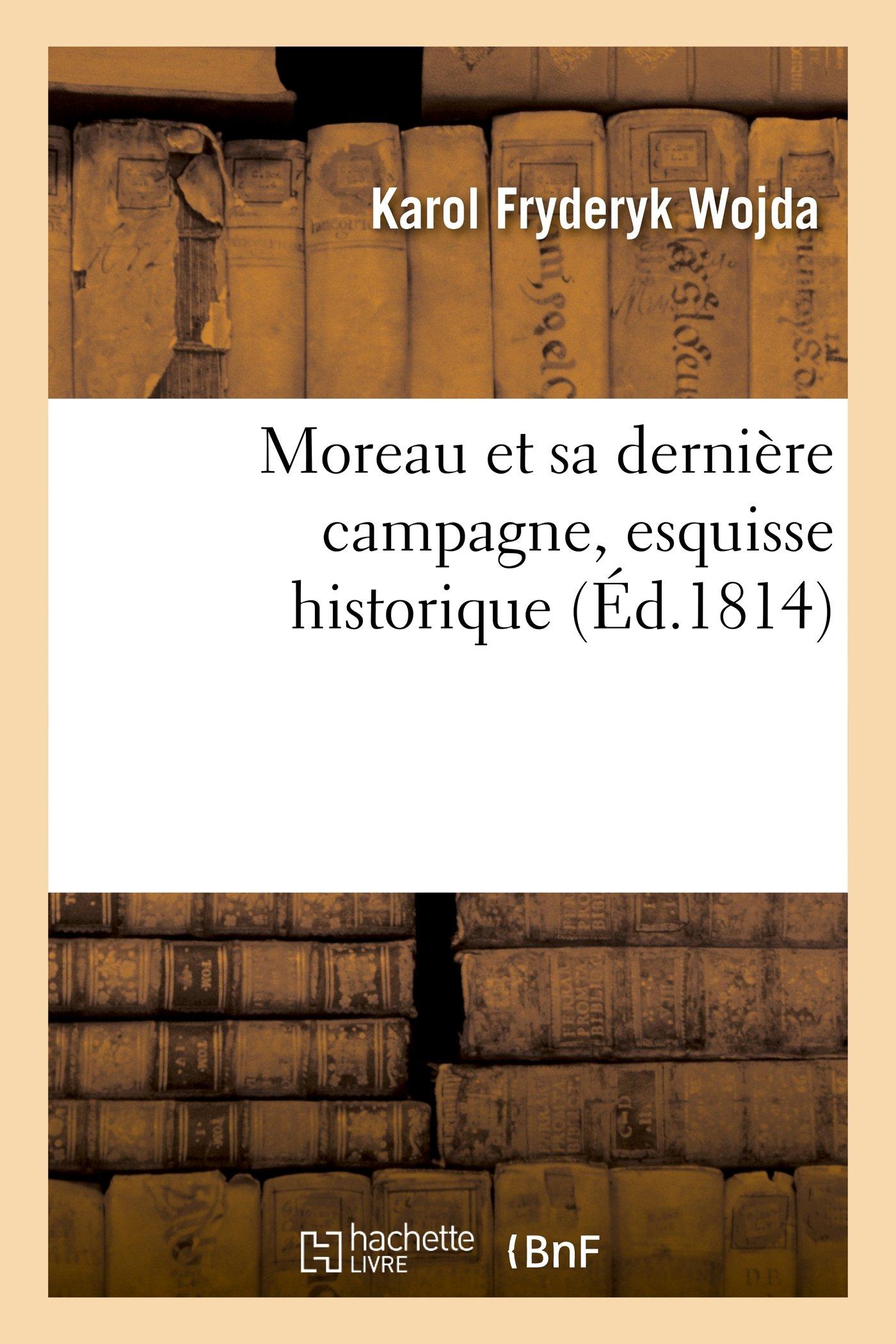 Download Moreau Et Sa Derniere Campagne, Esquisse Historique (Histoire) (French Edition) pdf epub