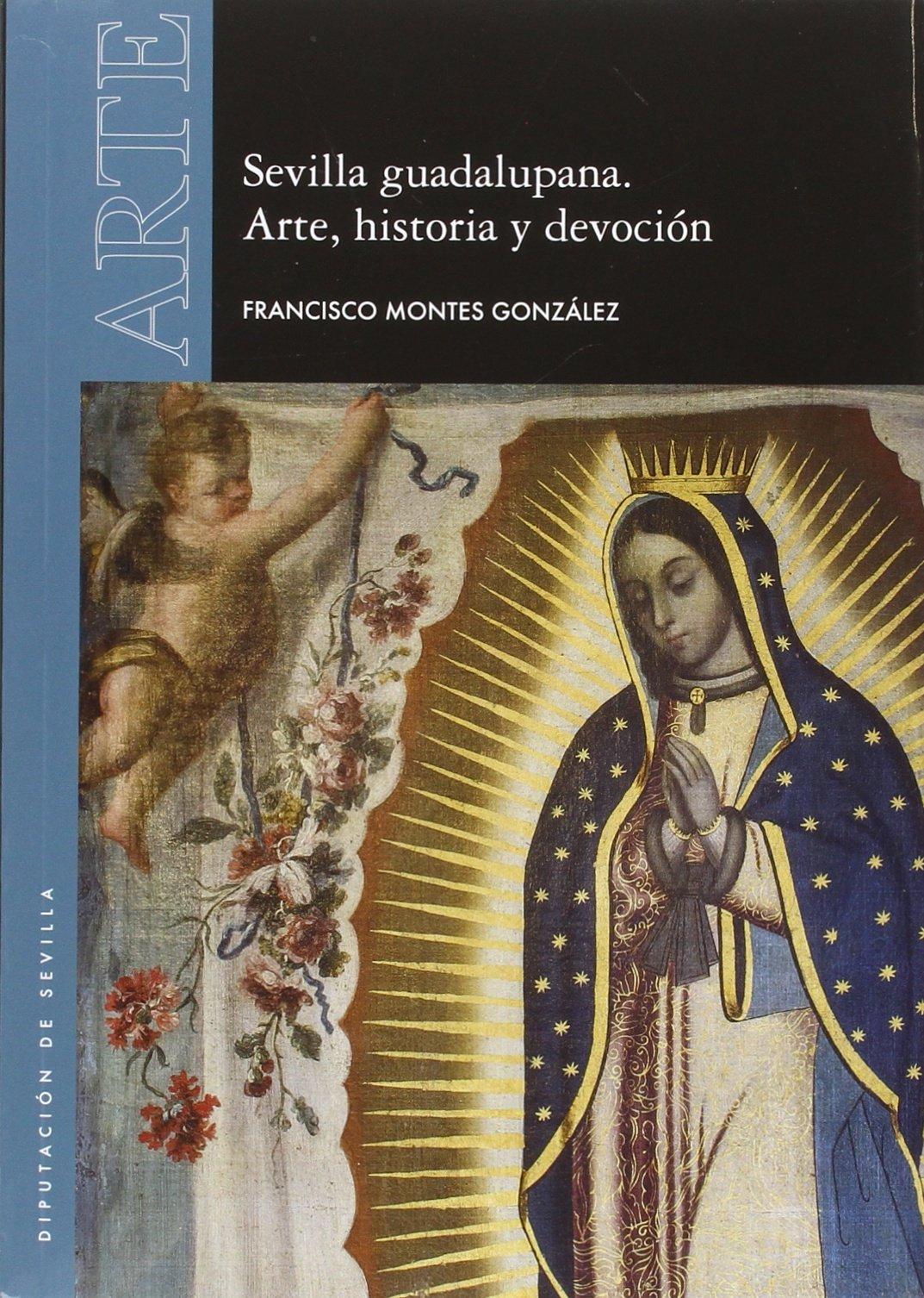 Sevilla guadalupana. Arte, historia y devoción: 54: Amazon.es: Montes González, Francisco, Morales Martínez, Alfredo J.: Libros