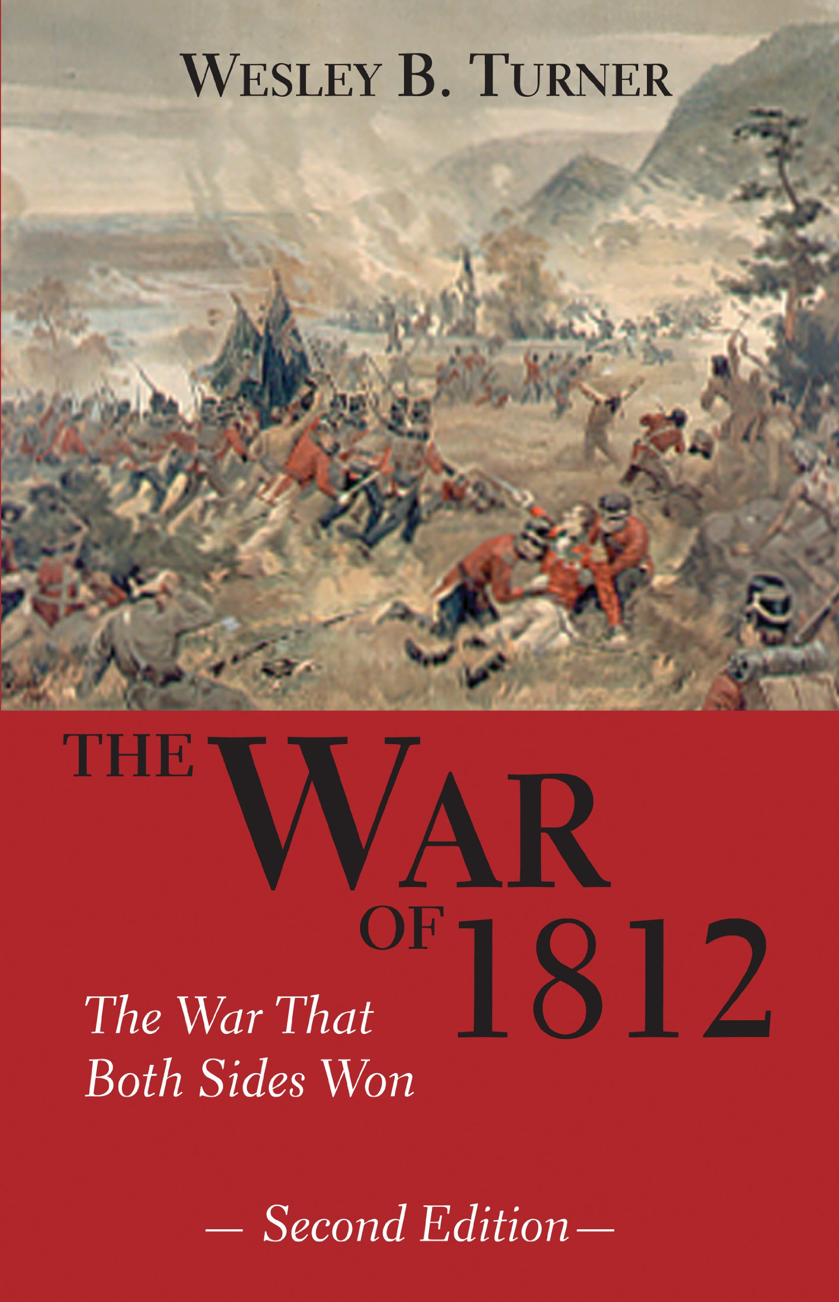 The War of 1812: The War That Both Sides Won: Wesley B. Turner:  9781550023367: Amazon.com: Books