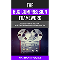 The Bus Compression Framework: The set and forget way to get an INSTANTLY professional sounding mix (The Audio Engineer… book cover