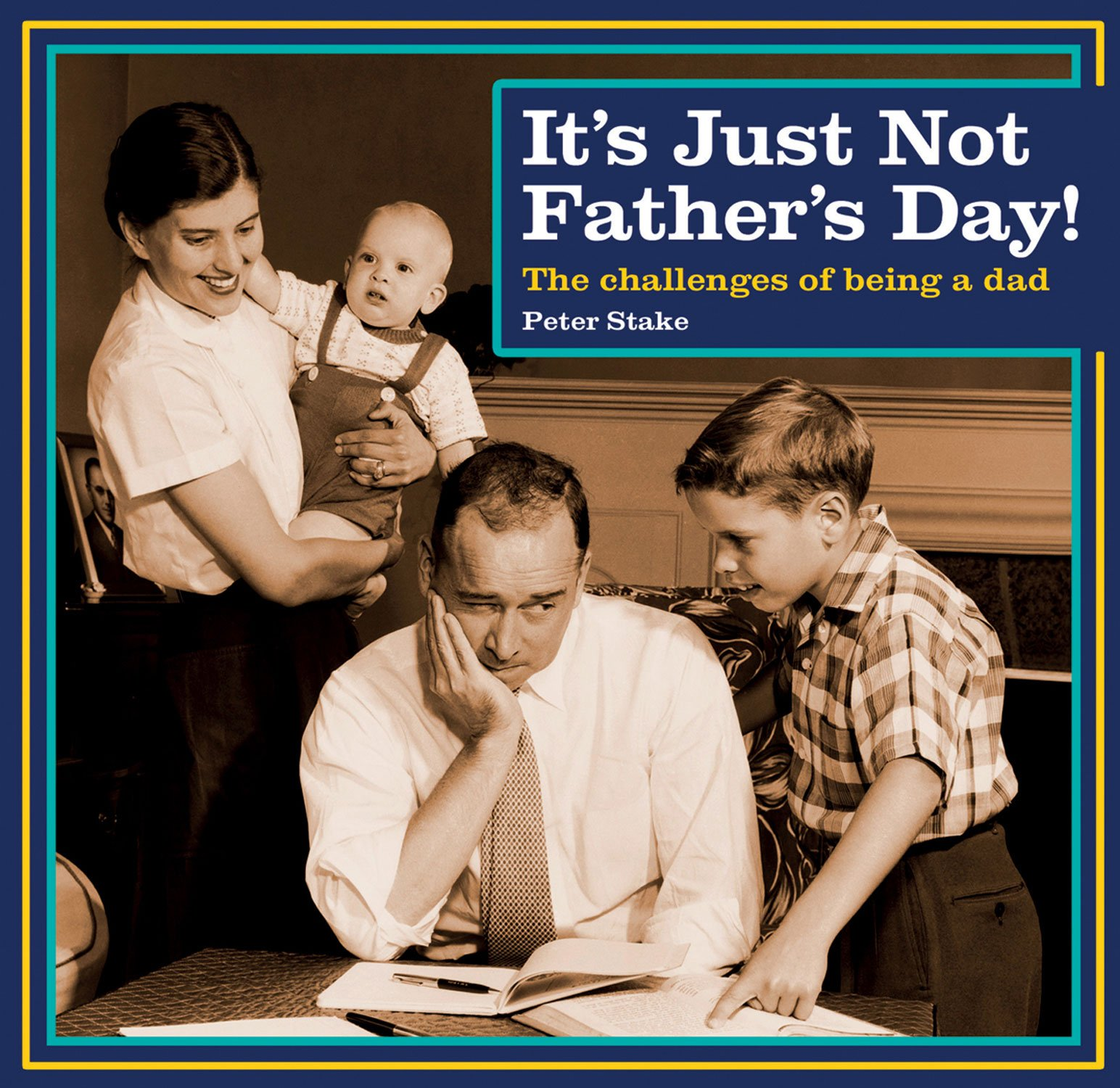 It's Just Not Father's Day!: The Challenges of Being a Dad pdf