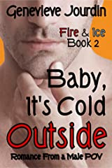 Baby, It's Cold Outside: Romance From a Male POV (Fire & Ice Book 2) Kindle Edition