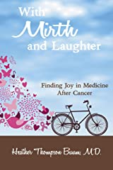 With Mirth and Laughter: Finding Joy in Medicine After Cancer (Mirth in Medicine Book 2) Kindle Edition