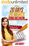 Plan 20 days 20 nights change daily routine: Creative, deep, focused, subtle, concise, saving of time