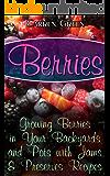 Berries: Growing Berries in Your Backyards and Pots with Jams & Preserves Recipes: (Berries Gardening, Organic Gardening)