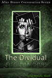 The Dividual: After Dinner Conversation Short Story Series