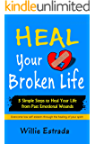 Heal Your Broken Life: 5 Simple Steps to Heal Your Life from Past Emotional Wounds / Overcome low self-esteem through the healing of your spirit