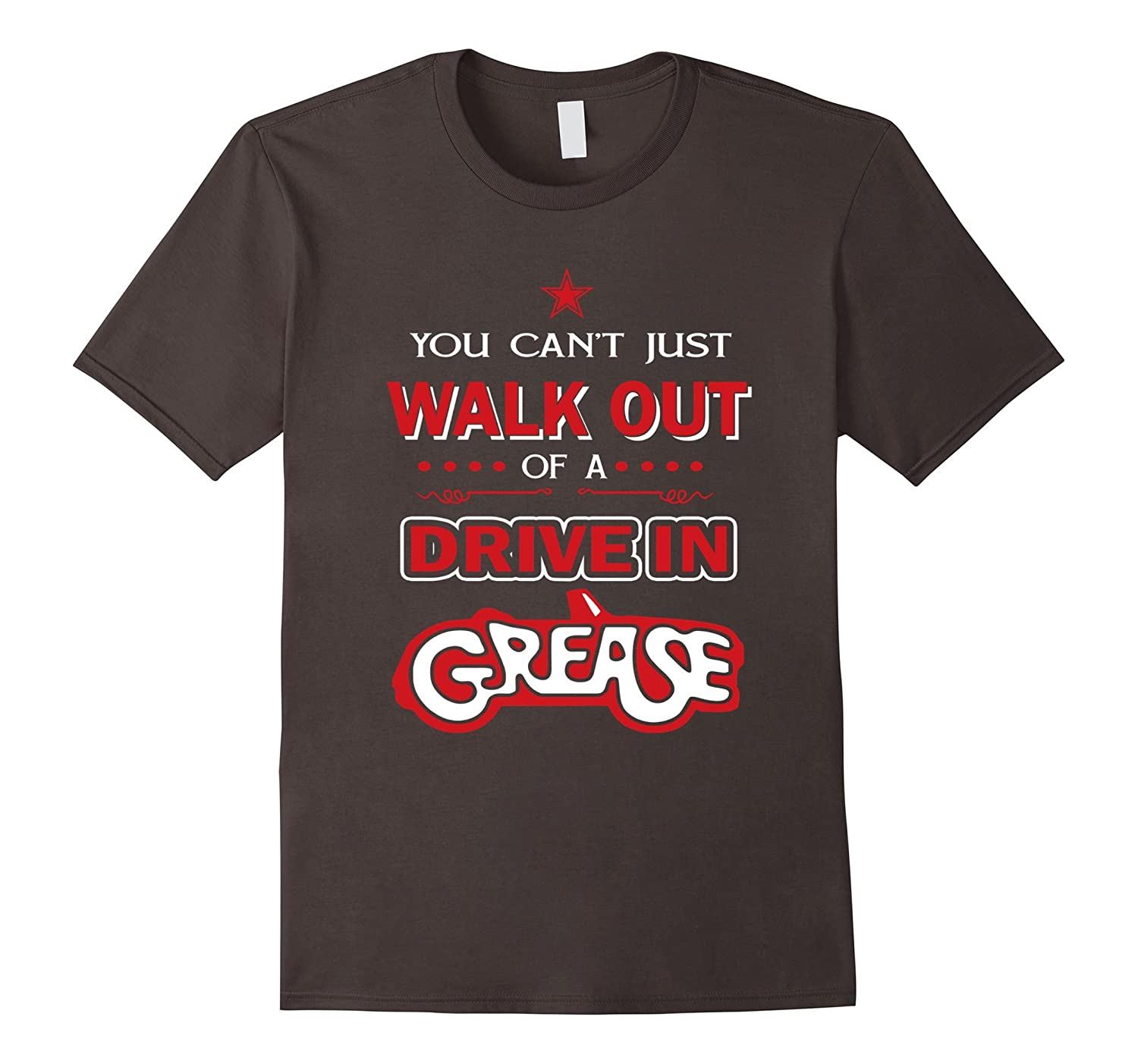 you cant iust walk out of a Drive in Grease Tshirt-TH