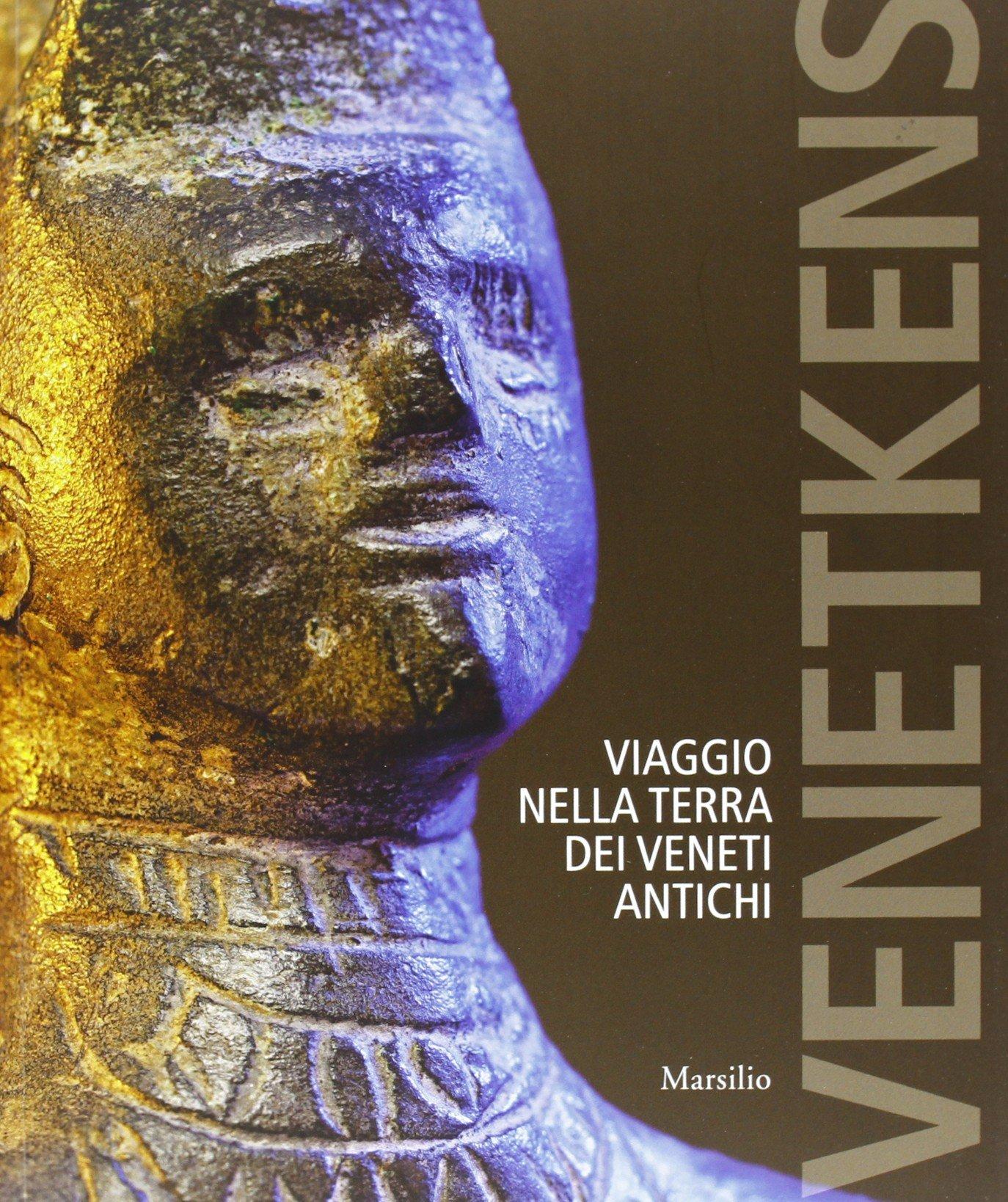 Venetkens. Viaggio nella terra dei veneti antichi. (Catalogo della mostra, Padova 6 aprile-17 novembre 2013)